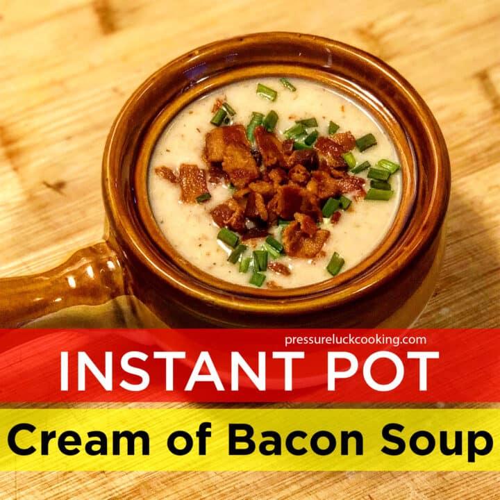 Instant Pot Cream of Bacon Soup